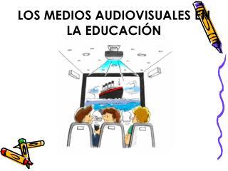 LOS MEDIOS AUDIOVISUALES EN LA EDUCACI N