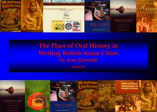 The Place of Oral History in  Writing British Asian Cities by Irna Qureshi March 08