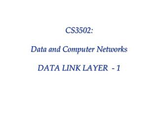 CS3502:  Data and Computer Networks  DATA LINK LAYER  - 1