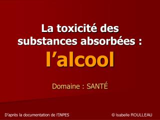 La toxicit  des substances absorb es : l alcool