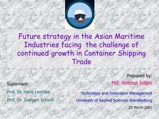 Future strategy in the Asian Maritime Industries facing  the challenge of continued growth in Container Shipping Trade