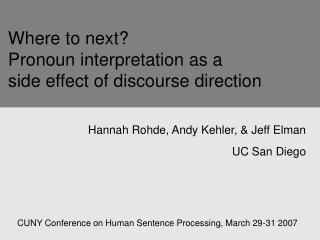Where to next    Pronoun interpretation as a   side effect of discourse direction