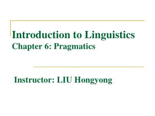 Introduction to Linguistics Chapter 6: Pragmatics