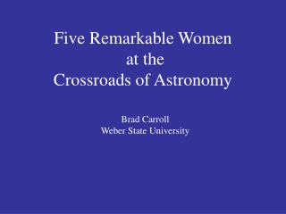 Five Remarkable Women  at the Crossroads of Astronomy