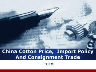 China Cotton Price,  Import Policy And Consignment Trade