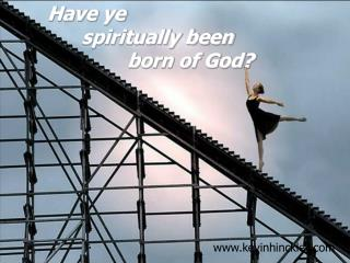 Have ye        spiritually been                born of God