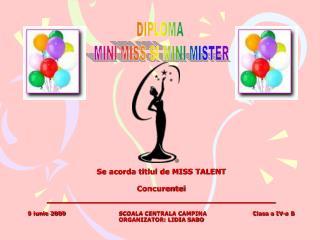 Se acorda titlul de MISS TALENT  Concurentei ____________________________________  9 iunie 2009                SCOALA CE