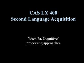 CAS LX 400 Second Language Acquisition
