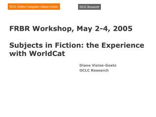 FRBR Workshop, May 2-4, 2005   Subjects in Fiction: the Experience with WorldCat