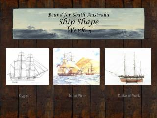 Bound for South Australia Ship Shape Week 5
