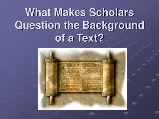 What Makes Scholars Question the Background of a Text