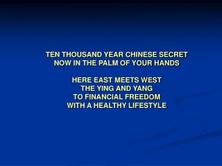 TEN THOUSAND YEAR CHINESE SECRET NOW IN THE PALM OF YOUR HANDS  HERE EAST MEETS WEST THE YING AND YANG TO FINANCIAL FREE