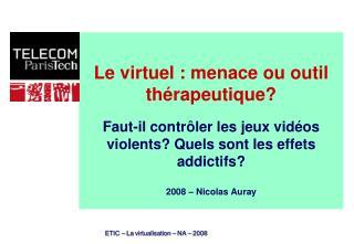 Le virtuel : menace ou outil th rapeutique  Faut-il contr ler les jeux vid os violents Quels sont les effets addictifs