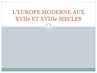 L EUROPE MODERNE AUX XVIIe ET XVIIIe SIECLES