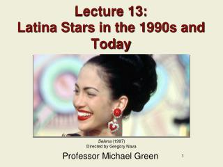 Lecture 13: Latina Stars in the 1990s and Today