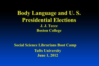 Body Language and U. S. Presidential Elections J. J. Tecce Boston College