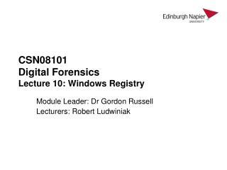 CSN08101 Digital Forensics Lecture 10: Windows Registry