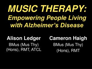 MUSIC THERAPY: Empowering People Living with Alzheimer s Disease