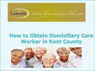How to Obtain Domiciliary Care Worker in Kent County