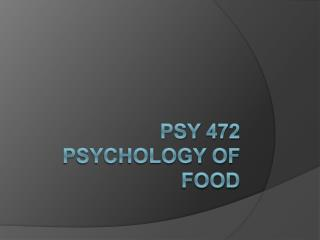 PsY 472  Psychology of Food