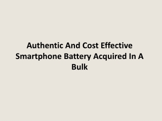 Authentic And Cost Effective Smartphone Battery Acquired In