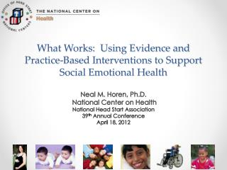 What Works:  Using Evidence and Practice-Based Interventions to Support Social Emotional Health