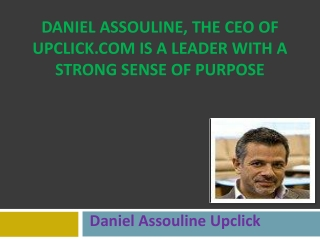 Daniel Assouline, the CEO of UpClick.com is a Leader with a Strong Sense of Purpose