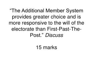 The Additional Member System provides greater choice and is more responsive to the will of the electorate than First-Pa
