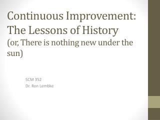 Continuous Improvement:  The Lessons of History or, There is nothing new under the sun