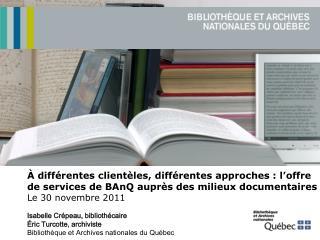diff rentes client les, diff rentes approches : l offre de services de BAnQ aupr s des milieux documentaires Le 30 nov