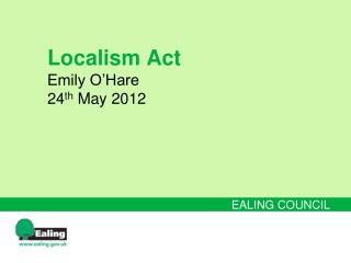 Localism Act Emily O'Hare 24th May 2012