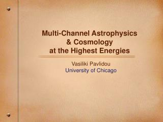 Multi-Channel Astrophysics   Cosmology  at the Highest Energies