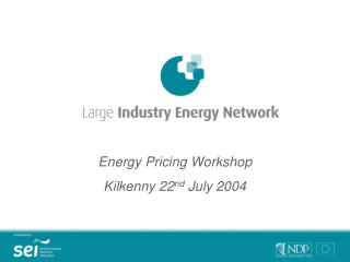 Energy Pricing Workshop Kilkenny 22nd July 2004