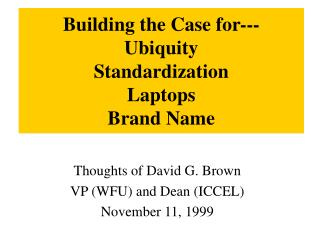 Building the Case for--- Ubiquity Standardization Laptops Brand Name