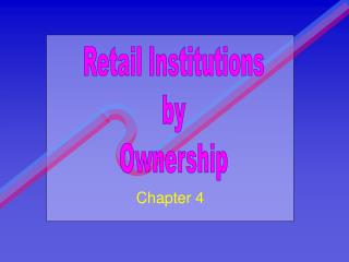 To Show Retail Classifications To Study Retail Ownership Type To Explore Influences in the Channel of Distribution