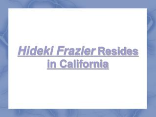 hideki frazier resides in california