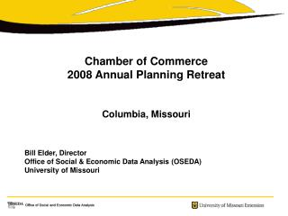 Chamber of Commerce  2008 Annual Planning Retreat   Columbia, Missouri    Bill Elder, Director Office of Social  Economi