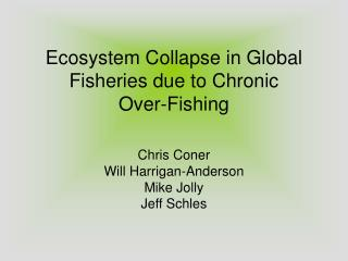 Ecosystem Collapse in Global Fisheries due to Chronic  Over-Fishing