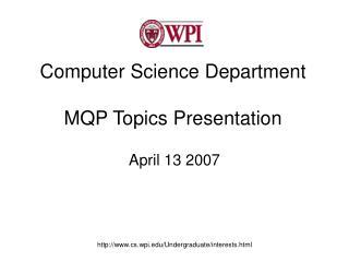 Computer Science Department  MQP Topics Presentation