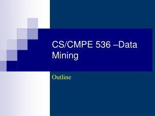 CS/CMPE 536 –Data Mining