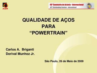 QUALIDADE DE A OS  PARA  POWERTRAIN    Carlos A.  Briganti Dorival Munhoz Jr.             S o Paulo, 26 de Maio de 2009
