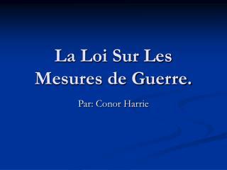 La Loi Sur Les Mesures de Guerre.