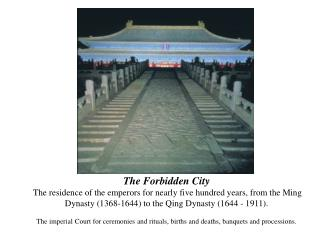 The Forbidden City  The residence of the emperors for nearly five hundred years, from the Ming Dynasty 1368-1644 to the