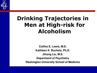 Drinking Trajectories in Men at High-risk for Alcoholism   Collins E. Lewis, M.D. Kathleen K. Bucholz, Ph.D. Jihong Liu,