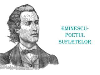 Eminescu-Poetul sufletelor