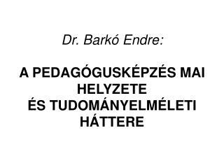 Dr. Bark  Endre:  A PEDAG GUSK PZ S MAI HELYZETE   S TUDOM NYELM LETI H TTERE