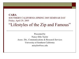 CARA  SOUTHERN CALIFORNIA SPRING 2005 SEMINAR DAY Friday, April 29, 2005  Lifestyles of the Zip and Famous