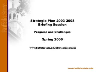 Strategic Plan 2003-2008 Briefing Session  Progress and Challenges   Spring 2006   buffalostate