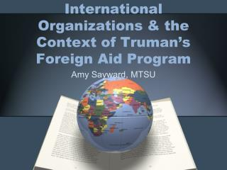 International Organizations  the Context of Truman s Foreign Aid Program