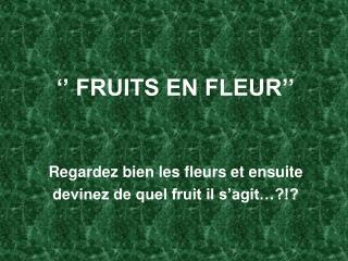 FRUITS EN FLEUR